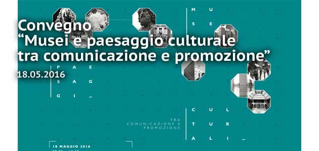 """Convegno """"Musei e paesaggio culturale tra comunicazione e promozione"""""""